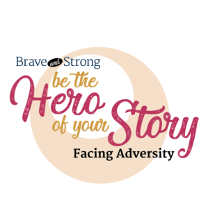 Be the hero of your story: Facing Adversity