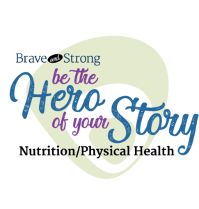 Be the hero of your story: Nutrition and Physical Health