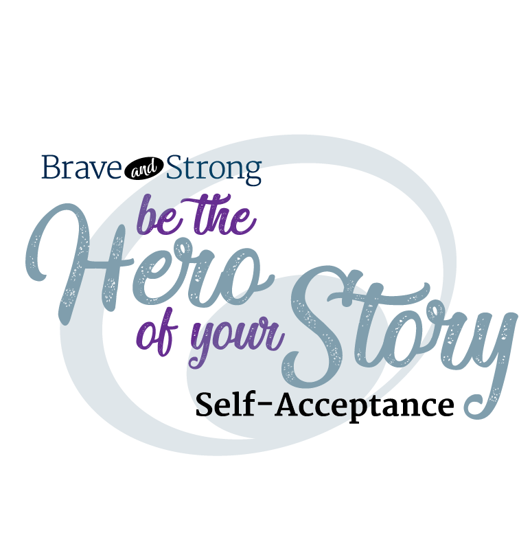 Be the hero of your story: Self Acceptance